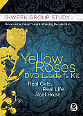 Yellow Roses DVD Leader's Kit [Dvd Package]: Real Girls. Real Life. Real Hope. (Navpress Devotional Readers)