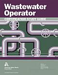 Wastewater Operator Certification Study Guide: A Guide to Preparing for Wastewater Treatment Certification Exams