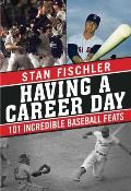 Having a Career Day 101 Incredible Baseball Feats