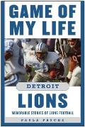 Game of My Life Detroit Lions: Memorable Stories of Lions Football