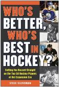 Whos Better Whos Best in Hockey Setting the Record Straight on the Top 50 Hockey Players of the Expansion Era