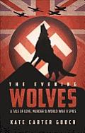 The Evening Wolves: A Tale of Love, Murder & World War II Spies