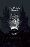 Novels and Stories of Michael Cisco: Secret Hours/The Traitor/The Tyrant/The Golem/The Divinity Student
