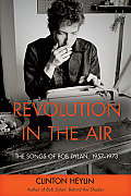 Revolution in the Air The Songs of Bob Dylan 1957 1973