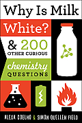 Why Is Milk White & 200 Other Curious Chemistry Questions