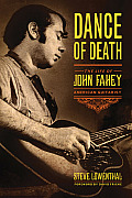 Dance of Death The Life of John Fahey American Guitarist