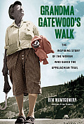Grandma Gatewoods Walk The Inspiring Story of the Woman Who Saved the Appalachian Trail