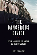 Dangerous Divide Peril & Promise on the Us Mexico Border