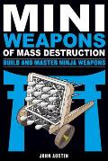 MiniWeapons of Mass Destruction: Build and Master Ninja Weapons (Mini Weapons of Mass Destruction)