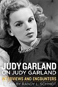 Judy Garland on Judy Garland Interviews & Encounters
