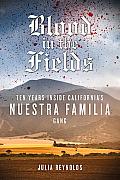 Blood in the Fields: Ten Years Inside California's Nuestra Familia Gang