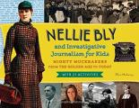 Nellie Bly and Investigative Journalism for Kids: Mighty Muckrakers from the Golden Age to Today, with 21 Activities (For Kids)