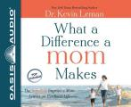 What a Difference a Mom Makes: The Indelible Imprint a Mom Leaves on Her Son's Life Cover