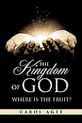 The Kingdom of God Where Is the Fruit?