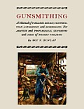 Gunsmithing: A Manual of Firearm Design, Construction, Alteration and Remodeling [Illustrated Edition]