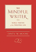 Mindful Writer Noble Truths of the Writing Life