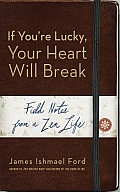 If You're Lucky, Your Heart Will Break: Field Notes from a Zen Life Cover