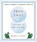 Feng Shui Seeing Is Believing Essential Geomancy for Beginners & Skeptics