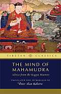 Tibetan Classics #3: The Mind of Mahamudra: Advice from the Kagyu Masters