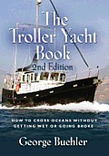 The Troller Yacht Book: How to Cross Oceans Without Getting Wet or Going Broke - 2nd Edition