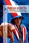 Sam No Es Mi Tio: Veinticuatro Cronicas Migrantes y un Sueno Americano = Sam, Is Not My Uncle