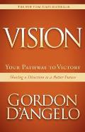 Vision: Your Pathway to Victory: Sharing a Direction to a Better Future
