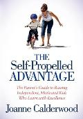 Self Propelled Advantage The Parents Guide to Raising Independent Motivated Kids Who Learn with Excellence