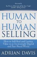 Human to Human Selling: How to Sell Real and Lasting Value in an Increasingly Fast-Paced and Digital World