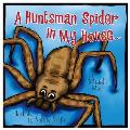 A Huntsman Spider in My House: Little Aussie Critters