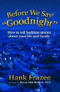 Before We Say ?Goodnight?: How to Tell Bedtime Stories about Your Life and Family