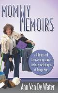 Mommy Memoirs: A Hilarious and Heartwarming Look at the Trials and Triumphs of Being a Mom