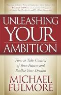 Unleashing Your Ambition: How to Take Control of Your Future and Realize Your Dreams