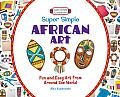 Super Simple African Art: Fun and Easy Art from around the World