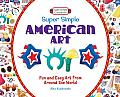 Super Simple American Art: Fun and Easy Art from around the World