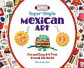 Super Simple Mexican Art: Fun and Easy Art from around the World