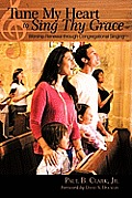 Tune My Heart To Sing Thy Grace: Worship Renewal Through Congregational Singing (10 Edition)