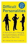 Difficult Personalities: A Practical Guide to Managing the Hurtful Behavior of Others (and Maybe Your Own) Cover
