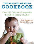 Baby Led Weaning Cookbook Over 130 Delicious Recipes for the Whole Family to Enjoy