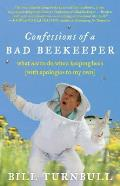 Confessions of a Bad Beekeeper: What Not to Do When Keeping Bees (with Apologies to My Own) Cover