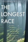 The Longest Race: A Lifelong Runner, an Iconic Ultramarathon, and the Case for Human Endurance Cover