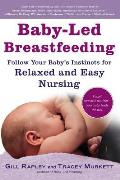 Baby-Led Breastfeeding: Follow Your Baby S Instincts for Relaxed and Easy Nursing Cover