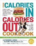 The Calories In, Calories Out Cookbook: 200 Everyday Recipes That Take the Guesswork Out of Counting Calories Plus - The Exercise It Takes to Burn The