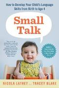 Small Talk: How to Develop Your Child S Language Skills from Birth to Age Four