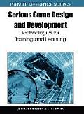 Serious Game Design and Development: Technologies for Training and Learning