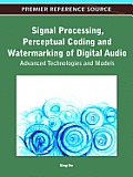 Signal Processing, Perceptual Coding and Watermarking of Digital Audio: Advanced Technologies and Models Cover