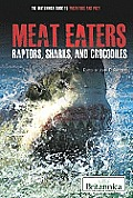 Meat Eaters: Raptors, Sharks, and Crocodiles (Britannica Guide to Predators and Prey)