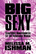 Big Sexy: Sanctified Hoochinomics for the Voluptuous Woman