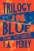 Trilogy in Blue: From the Ashes