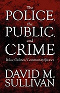 The Police, the Public, and Crime: Police/Politics/Community/Justice