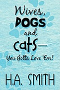 Wives, Dogs and Cats-You Gotta Love 'Em!